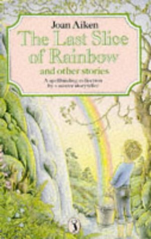 The Last Slice of Rainbow; Clem's Dream; a Leaf in the Shape of a Key; the Queen with Screaming Hair; the Tree That Loved a Girl; Lost - One Pair of ... in the Bath; Think of a Word (Puffin Books)