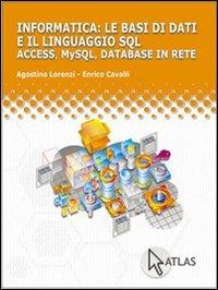 Le basi di dati e linguaggio SQL. Access, My SQL, database in rete. Per le Scuole superiori