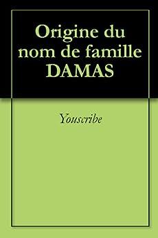 Origine du nom de famille DAMAS (Oeuvres courtes) par [Archives & Culture]