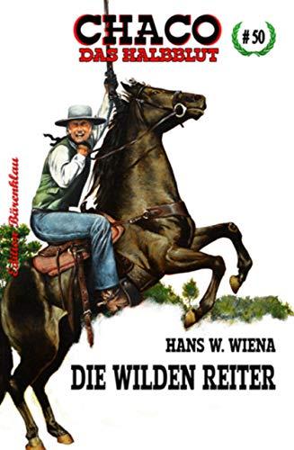 Chaco 50: Die wilden Reiter (German Edition) par Hans W. Wiena