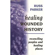 Healing Wounded History: Reconciling Peoples and Healing Places: 12