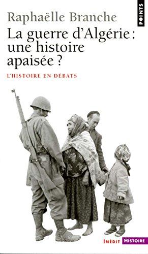 La Guerre d'Algérie : une histoire apaisée ? (PTS HISTOIRE t. 351) par Raphaëlle Branche