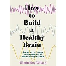 Wilson, K: How to Build a Healthy Brain