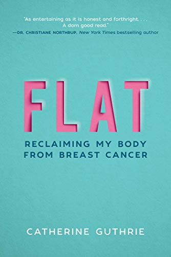 Flat: Reclaiming My Body from Breast Cancer (Flats Ribbon)