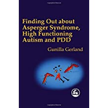 Finding Out About Asperger Syndrome, High-Functioning Autism and Pdd: Written by Gunilla Gerland, 2000 Edition, Publisher: Jessica Kingsley Publishers [Paperback]
