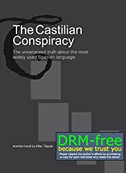 The Castilian Conspiracy: The uncensored truth about the most widely used Spanish language (English Edition)