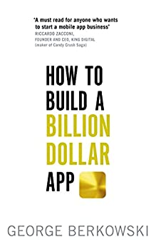 How to Build a Billion Dollar App: Discover the secrets of the most successful entrepreneurs of our time by [Berkowski, George]