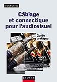 Câblage et connectique pour l'audiovisuel - Guide pratique...