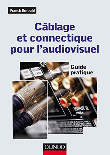 Câblage et connectique pour l'audiovisuel - Guide pratique par Franck Ernould