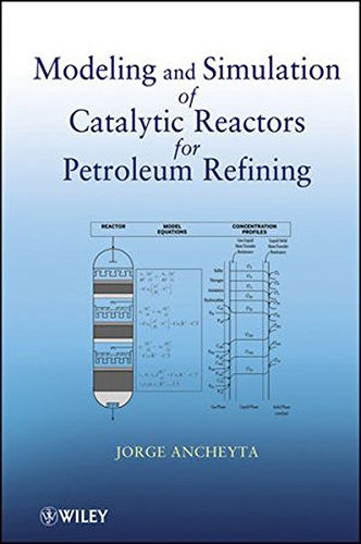 Modeling and Simulation of Catalytic Reactors for Petroleum Refining by Jorge Ancheyta (2011-05-06)