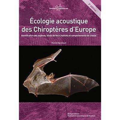 Ecologie acoustique des chiroptères d'Europe : Identification des espèces, étude de leurs habitats et comportements de chasse