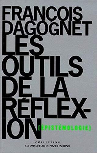 Les outils de la réflexion : épistémologie par François Dagognet