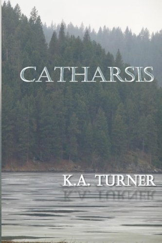 Catharsis by K. A. Turner (2013-12-21)