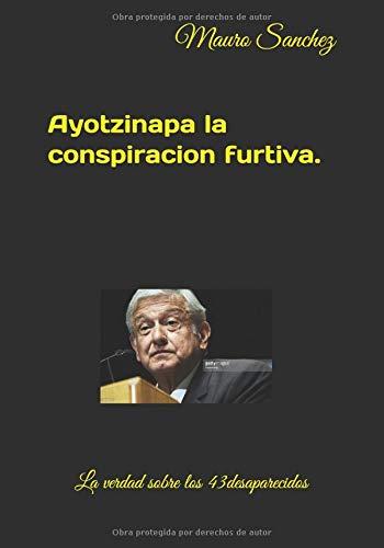Ayotzinapa, La Conspiración Furtiva.