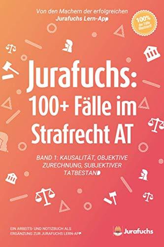 Jurafuchs: 100+ Fälle im Strafrecht AT: Band 1: Kausalität, Objektive Zurechnung, Subjektiver Tatbestand