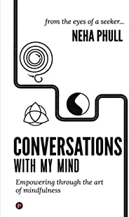 Conversations with My Mind: Empowering through the art of mindfulness