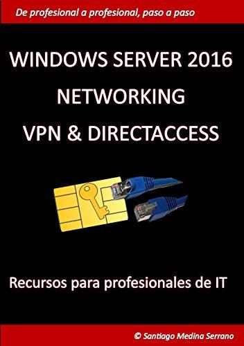 Windows Server 2016 NETWORKING VPN & DIRECTACCESS por Santiago Medina Serrano