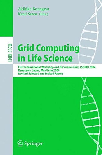 Grid Computing in Life Science: First International Workshop on Life Science Grid, LSGRID 2004 Kanazawa, Japan, May 31-June 1, 2004, Revised Selected ... Papers (Lecture Notes in Computer Science)