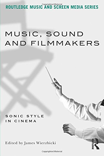 Music, Sound and Filmmakers: Sonic Style in Cinema (Routledge Music & Screen Media)