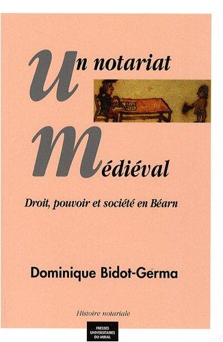 Un notariat médiéval : Droit, pouvoir et société en Béarn par Dominique Bidot-Germa