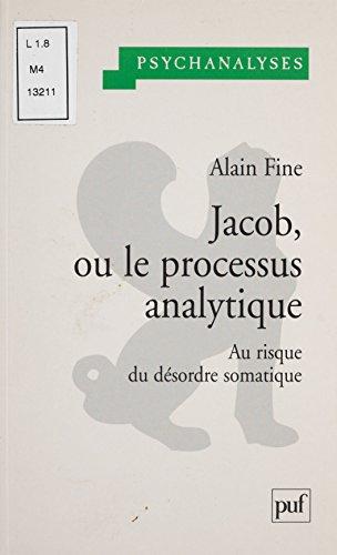 Jacob ou Le processus analytique: Au risque du désordre somatique