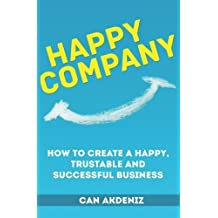 Happy Company: How To Create A Happy, Trustable and Successful Business by Can Akdeniz (2013-10-05)