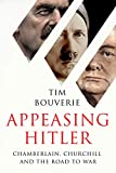 Appeasing Hitler: Chamberlain, Churchill and the Road to War (English Edition)