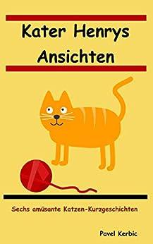 Kater Henrys Ansichten: Fünf amüsante Katzen-Kurzgeschichten (German Edition) by [Kerbic, Pavel, Ledermann, Martina]