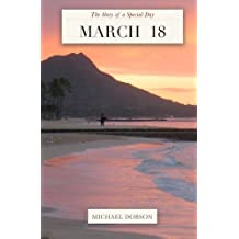 March 18: The Story of a Special Day: The Story of a Special Day by Michael Dobson (2013-01-18)