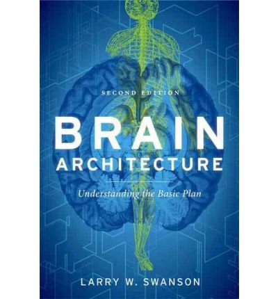 [ BRAIN ARCHITECTURE: UNDERSTANDING THE BASIC PLAN ] Brain Architecture: Understanding the Basic Plan By Swanson, Larry W. ( Author ) Sep-2011 [ Paperback ]