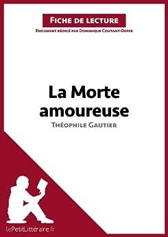 La Morte amoureuse de Théophile Gautier (Fiche de lecture): Résumé complet et analyse détaillée de l'oeuvre par [Coutant-Defer, Dominique, lePetitLittéraire.fr,]