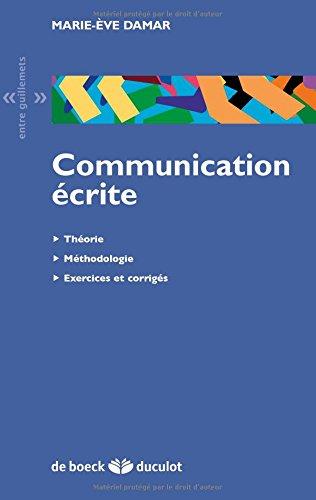 Communication écrite : Théorie, méthodologie, exercices et corrigés par Marie-Eve Damar