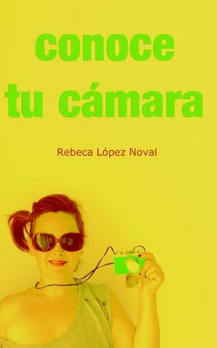 Conoce tu cámara por Rebeca López Noval