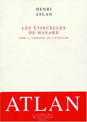 Les étincelles du hasard : Tome 2, Athéisme de l'écriture par Henri Atlan