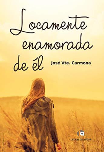 Locamente enamorada de él por José Vicente Carmona