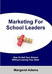 Marketing For School Leaders: How To Sell Your School Without Leaving Your Desk