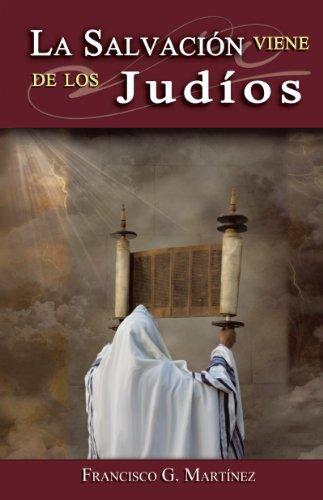 La Salvación Viene De Los Judíos por FRANCISCO G. MARTÍNEZ