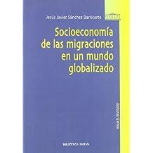 Socioeconomía De Las Migraciones En Un Mundo Globalizado (Manuales Universidad)