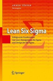 Lean Six Sigma: Erfolgreiche Kombination von Lean Management, Six Sigma und Design for Six Sigma