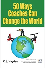 50 Ways Coaches Can Change the World by C.J. Hayden (2012-04-10) Paperback