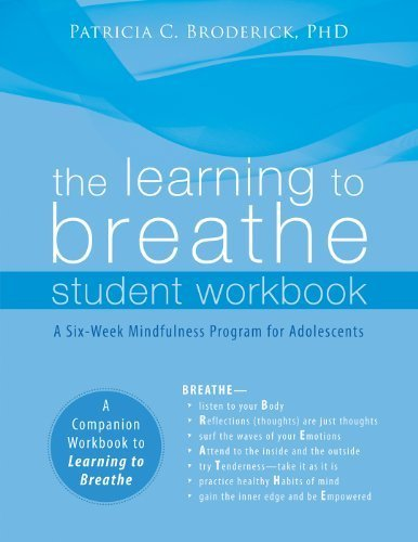 The Learning to Breathe Student Workbook: A Six-Week Mindfulness Program for Adolescents by Broderick PhD, Patricia C. (2013) Paperback