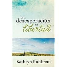 De la desesperaci??n a la libertad (Spanish Edition) by Kathryn Kuhlman (2009-09-16)