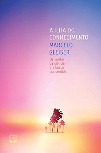 A ilha do conhecimento: Os limites da ciência e a busca por sentido (Portuguese Edition)