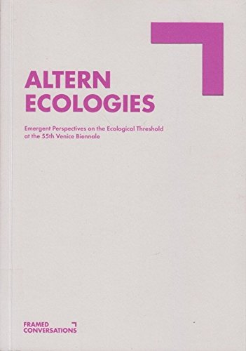 Altern Ecologies. Emergent Perspectives on the Ecological Threshold at the 55th Venice Biennale