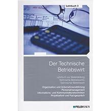 Der Technische Betriebswirt - Lehrbuch 3: Gesamtausgabe / Oragnisation und Unternehmensführung, Personalmanagement, Informations- und Kommunikationstechniken, Projektarbeit und Fachgespräch