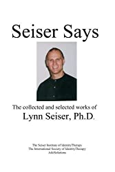 Seiser Says: The Collected and Selected Works of Lynn Seiser Ph.D. by Lynn Seiser PhD. (2014-03-11)