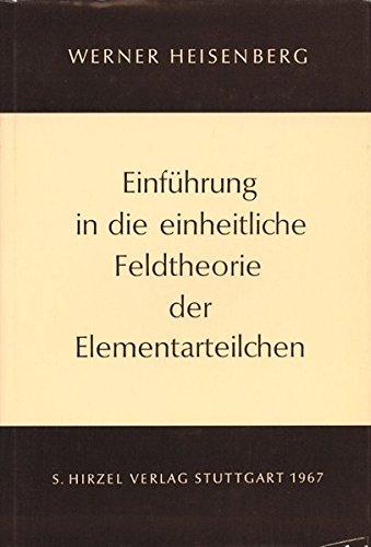 Einführung in die einheitliche Feldtheorie der Elementarteilchen