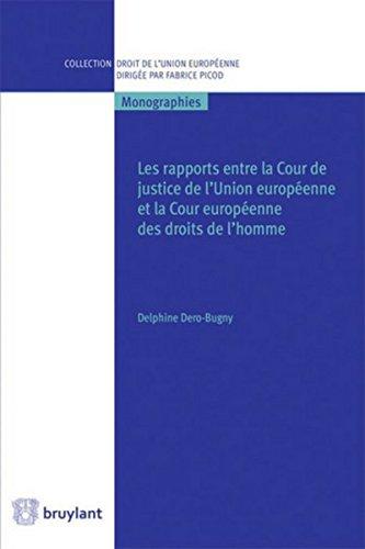 [EPUB] Les rapports entre la cour de justice de l'union européenne et la cour européenne des droits ...: et la cour européenne des droits de l'homme