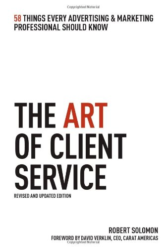 The Art of Client Service: 58 Things Every Advertising and Marketing Professional Should Know