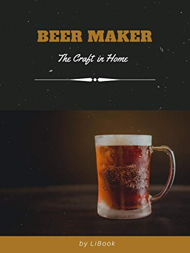 Beer Maker: The Craft in Home (English Edition)